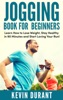 Jogging Book For Beginners:learn How To Lose Weight, Stay Healthy In 90 Minutes And Start Loving Your Run!