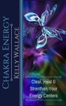Chakra Energy Clear Heal And Strengthen Your Energy Centers