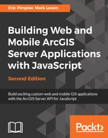 Building Web And Mobile Arcgis Server Applications With Javascript Second Edition