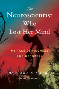 The Neuroscientist Who Lost Her Mind Summary