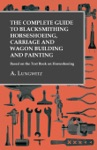 The Complete Guide To Blacksmithing Horseshoeing Carriage And Wagon Building And Painting - Based On The Text Book On Horseshoeing