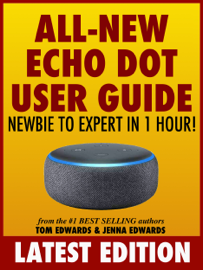 All-New Echo Dot User Guide: Newbie to Expert in 1 Hour! book