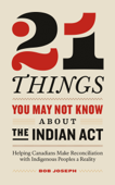 21 Things You May Not Know About the Indian Act: Helping Canadians Make Reconciliation with Indigenous Peoples a Reality