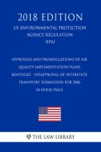 Approvals and Promulgations of Air Quality Implementation Plans - Kentucky - Disapproval of Interstate Transport Submission for 2006 24-hour PM2.5 (US Environmental Protection Agency Regulation) (EPA) (2018 Edition)