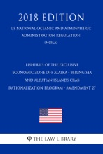 Fisheries of the Exclusive Economic Zone Off Alaska - Bering Sea and Aleutian Islands Crab Rationalization Program - Amendment 27 (US National Oceanic and Atmospheric Administration Regulation) (NOAA) (2018 Edition)