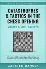Catastrophes & Tactics In The Chess Opening - Vol 5 - Anti-Sicilians