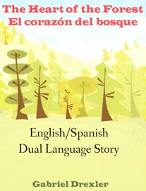 The Heart Of The Forest El Coraz N Del Bosque An English Spanish Dual Language Story