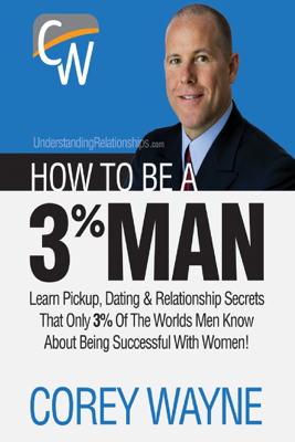 How to Be a 3% Man, Winning the Heart of the Woman of Your Dreams - Corey Wayne book