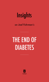 Insights on Joel Fuhrman's The End of Diabetes by Instaread