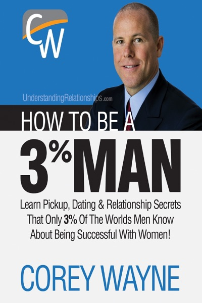 How to Be a 3% Man, Winning the Heart of the Woman of Your Dreams - Corey Wayne book cover