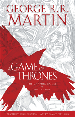 A Game of Thrones: The Graphic Novel: Volume One - George R.R. Martin, Daniel Abraham & Tommy Patterson book