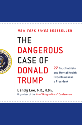 The Dangerous Case of Donald Trump - Bandy X. Lee book