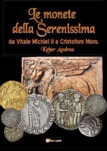 Le monete della Serenissima da Vitale Michiel II a Cristoforo Moro da Andrea Keber