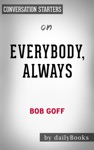 Everybody Always Becoming Love In A World Full Of Setbacks And Difficult People By Bob Goff Conversation Starters