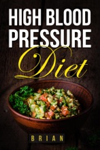 High Blood Pressure Diet  -  How to Lower Blood Pressure - The Ultimate Guide to a Healthy Blood Pressure Level