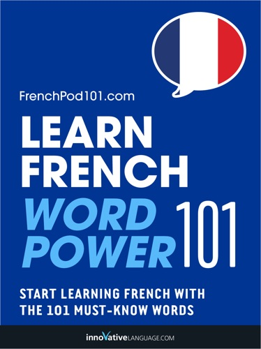 Learn French - Word Power 101 - Innovative Language Learning, LLC - Innovative Language Learning, LLC