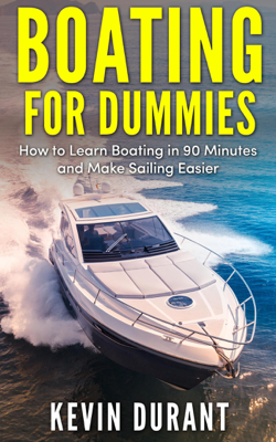 Boating for Dummies: How to Learn Boating in 90 Minutes and Make Sailing Easier - Kevin Durant book
