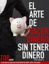 El Arte De Hacer Dinero Sin Tener Dinero