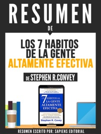 LOS 7 HABITOS DE LA GENTE ALTAMENTE EFECTIVA: LECCIONES PODEROSAS PARA EL CAMBIO PERSONAL (THE 7 HABITS OF HIGHLY EFFECTIVE PEOPLE) – RESUMEN DEL LIBRO DE STEPHEN R. CONVEY