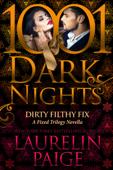 Dirty Filthy Fix: A Fixed Trilogy Novella
