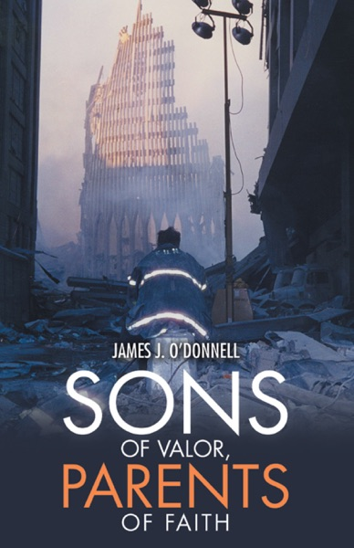 Sons of Valor, Parents of Faith - James J. O'Donnell book cover