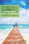 Explorers Guide Playa Del Carmen Tulum  The Riviera Maya Fifth Edition  Explorers Complete