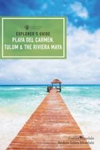Explorer's Guide Playa del Carmen, Tulum & the Riviera Maya (Fifth Edition)  (Explorer's Complete)