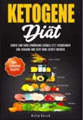 Ketogene Diät: Durch Low Carb Ernährung schnell Fett verbrennen und schlank und sexy ohne Geräte werden