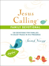 Jesus Calling, 100 Devotions for Families to Enjoy Peace in His Presence, with Scripture references