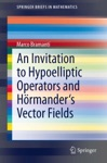 An Invitation To Hypoelliptic Operators And Hrmanders Vector Fields
