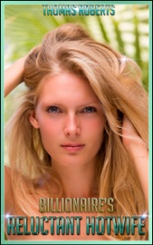 BILLIONAIRES RELUCTANT HOTWIFE (BOOK 1 OF
