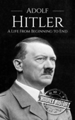 Adolf Hitler: A Life From Beginning to End