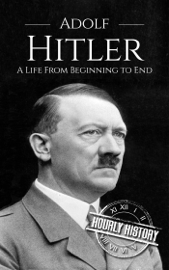 Adolf Hitler: A Life From Beginning to End book
