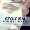 Stoicism Stoicism For Beginners - The Secrets Of Achieving Emotional Freedom By Learning Grit Self-Compassion Anger And Jealousy Management Mental Focus And Goal Setting