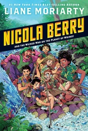 Nicola Berry and the Wicked War on the Planet of Whimsy #3 - Liane Moriarty by  Liane Moriarty PDF Download