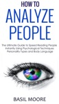 How To Analyze People The Ultimate Guide To Speed Reading People Instantly Using Psychological Techniques Personality Types And Body Language