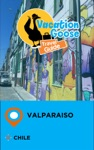 Vacation Goose Travel Guide Valparaiso Chile