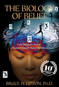 The Biology of Belief 10th Anniversary Edition Book Cover