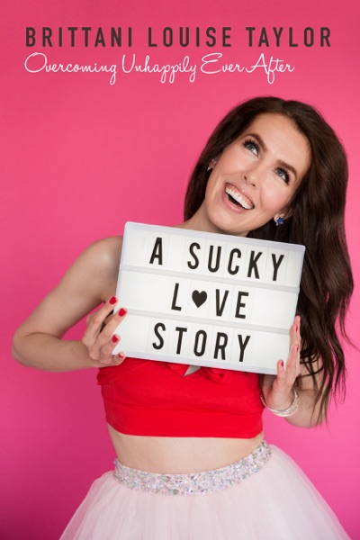 A Sucky Love Story: Overcoming Unhappily Ever After - Brittani Louise Taylor book cover