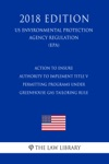 Action To Ensure Authority To Implement Title V Permitting Programs Under Greenhouse Gas Tailoring Rule US Environmental Protection Agency Regulation EPA 2018 Edition