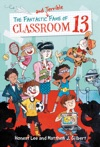 The Fantastic And Terrible Fame Of Classroom 13