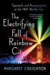 The Electrifying Fall Of Rainbow City Spectacle And Assassination At The 1901 Worlds Fair