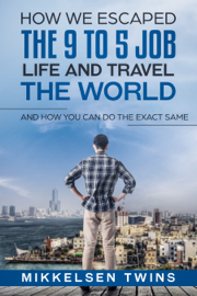 How to Escape the 9 to 5 Job Life and Travel the World book