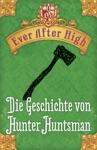 Ever After High - Die Geschichte Von Hunter Huntsman