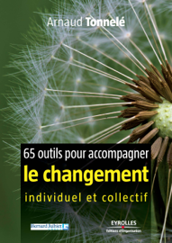 65 outils pour accompagner le changement individuel et collectif Par 65 outils pour accompagner le changement individuel et collectif