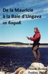 De La Mauricie  La Baie DUngava En Kayak