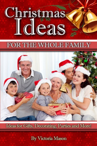 Victoria Mason - Christmas Ideas for The Whole Family: Ideas for Gifts, Decorating, Parties and More!