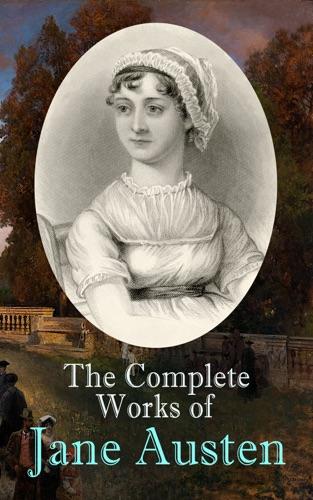 Jane Austen - The Complete Works of Jane Austen