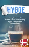 Hygge A Real Danes Explanation Of How To Live The Simple And Amazing Hygge Lifestyle And Find Happiness