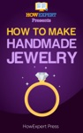 How To Make Handmade Jewelry Your Step-By-Step Guide To Making Handmade Jewelry